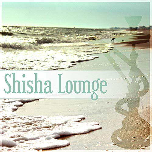 Shisha Lounge – Smoke Signs, Cocktail Bar, Lounge Summer, Ibiza Party, Total Chill, Chill Out Music