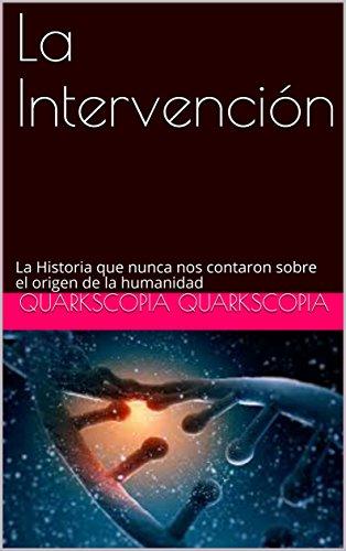 La Intervención: La Historia que nunca nos contaron sobre el origen de la humanidad (SAGA LA REVELACIÓN DEL ANTIGUO nº 4) (Spanish Edition)