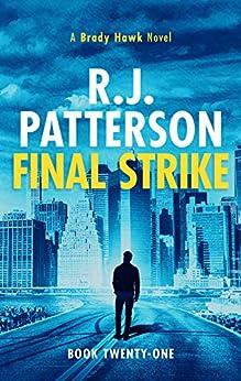 Final Strike (A Brady Hawk Novel Book 21) by [R.J. Patterson]