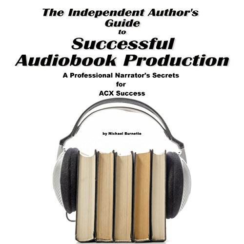 The Independent Author's Guide to Audiobook Production audiobook cover art