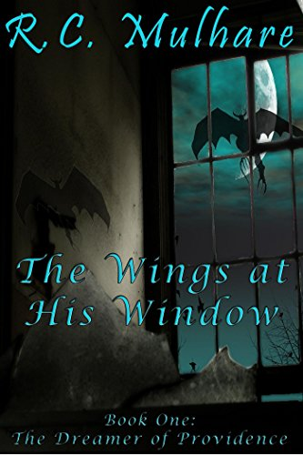 The Dreamer of Providence (The Wings at His Window Book 1) by [R.C. Mulhare]