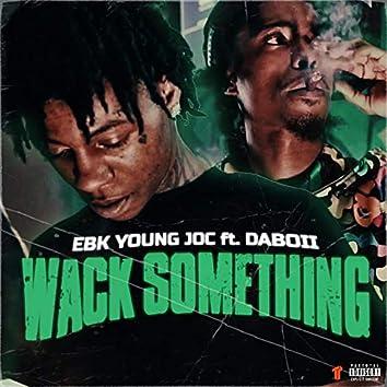 Wack Something (feat. DaBoii)