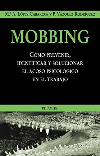 Mobbing: Cómo prevenir, identificar y solucionar el acoso psicológico en el trabajo (Empresa y Gestión)
