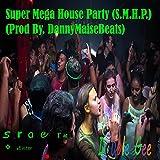 Super Mega House Party (S.M.H.P.)