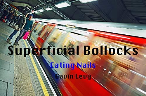 Superficial Bollocks: Eating Nails (English Edition)