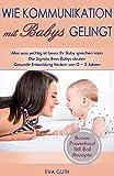 Babyjahre: Babysprache in den ersten 3 Jahren! Wie Kommunikation mit Babys gelingt. Die Signale Ihres Babys deuten. Gesunde Entwicklung fördern von 0 - 3 Jahren. Bonus: Powerfood Still Ball Rezepte