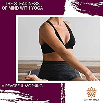 The Steadiness Of Mind With Yoga - A Peaceful Morning