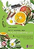 Petit manuel des huiles essentielles - Guide de remèdes quotidiens pour la santé naturelle et le bien-être