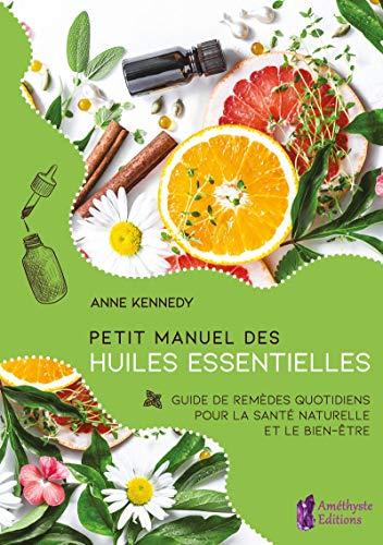 Petit Manuel des huiles essentielles: Guide de remèdes quotidiens pour la santé naturelle et le bien-être (AMETHYSTE ED)