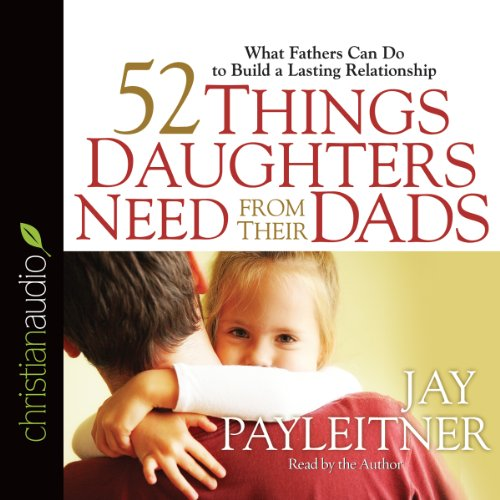 52 Things Daughters Need from Their Dads audiobook cover art