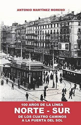100 Años de la Línea NORTE-SUR: De los Cuatro Caminos a la Puerta del Sol (Origen y desarrollo del Metro de Madrid)