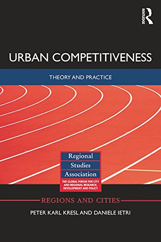 Urban Competitiveness: Theory and Practice (Regions and Cities Book 80)