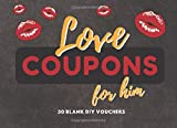 Love Coupons For Him: 30 Blank DIY Vouchers for Him | Couples Coupon Book for Lovers, Husband, Boyfriend, Partner | Great Gift Idea for Valentine's Day, Birthday, Chistmas, Anniversary, Sweetest Day