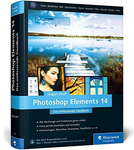 Photoshop Elements 14: Das umfassende Handbuch – Alle Werkzeuge und Techniken von A bis Z – komplett in Farbe