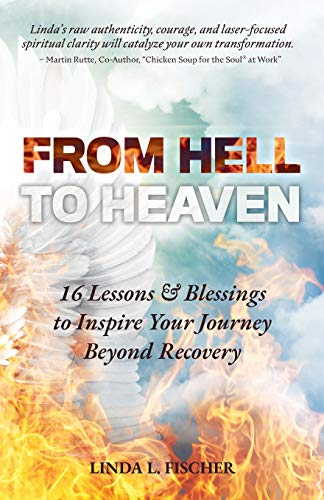 From Hell to Heaven: 16 Lessons & Blessings to Inspire Your Journey Beyond Recovery