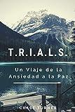 T.R.I.A.L.S.: Un Viaje de la Ansiedad a la Paz: 1 (T.R.I.A.L.S. Español)