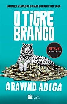 O tigre branco por [Aravind Adiga, Maria Helena Rouanet]