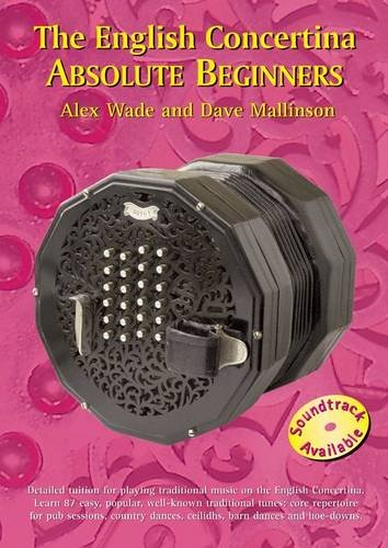 The English Concertina Absolute Beginners: Detailed Tuition for Playing Traditional Music on the English Concertina