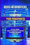 Redes Informáticas y Seguridad para Principiantes: Este Libro Contiene: Redes de Computadoras y...
