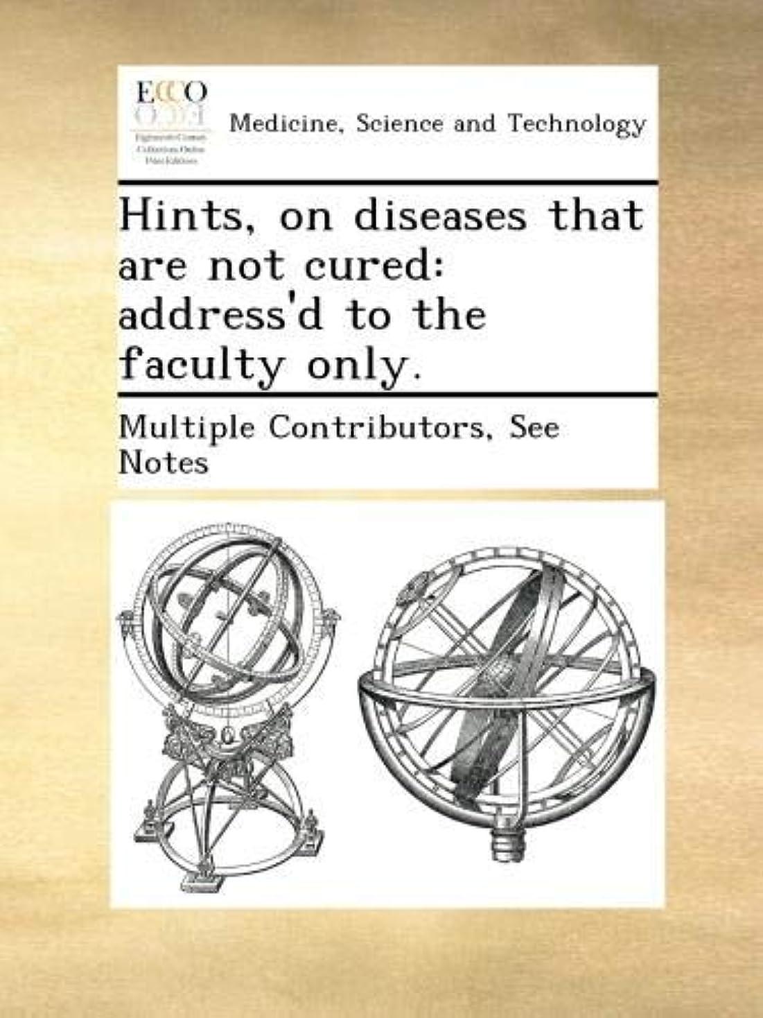 魅力的ノベルティ推進、動かすHints, on diseases that are not cured: address'd to the faculty only.