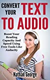 Convert Your Text To Audio: Boost Your Reading Capacity And Speed Using Free Tools Like Audacity (English Edition)