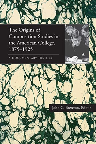 The Origins of Composition Studies in the American College, 1875–1925: A Documentary History (Composition, Literacy, and