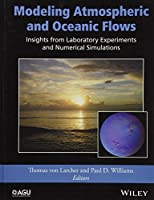 Modeling Atmospheric and Oceanic Flows: Insights from Laboratory Experiments and Numerical Simulations (Geophysical Monograph Series)