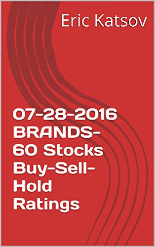 07-28-2016 BRANDS-60  Stocks Buy-Sell-Hold Ratings (Buy-Sell-Hold+stocks iPhone app Book 1) (English Edition)