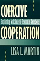 Coercive Cooperation: Explaining Multilateral Economic Sanctions
