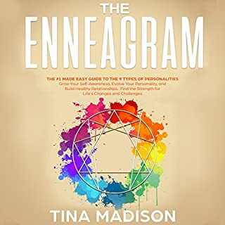 The Enneagram: The #1 Made Easy Guide to the 9 Types of Personalities     Grow Your Self-Awareness, Evolve Your Personality, and Build Healthy Relationships. Find the Strength for Life's Changes and Challenges              By:                                                                                                                                 Tina Madison                               Narrated by:                                                                                                                                 Charity May                      Length: 2 hrs and 15 mins     16 ratings     Overall 4.6