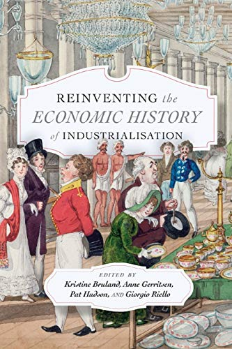 Compare Textbook Prices for Reinventing the Economic History of Industrialisation  ISBN 9780228000914 by Bruland, Kristine,Gerritsen, Anne,Hudson, Pat,Riello, Giorgio