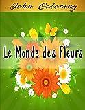 Le Monde des Fleurs: Livre de coloriage Fleurs Pour Adultes & Enfants | Fleurs livre de coloriage anti-stress | Cahier de Coloriage Fleurs adulte