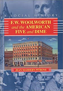 F. W. Woolworth and the American Five and Dime: A Social History