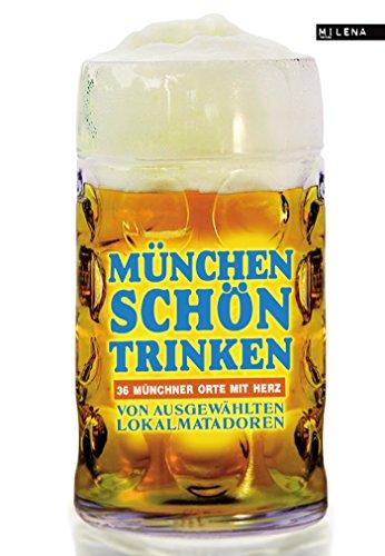 München schön trinken: 36 Münchner Orte mit Herz (German Edition)
