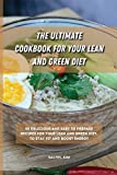 THE ULTIMATE COOKBOOK FOR YOUR LEAN AND GREEN DIET: 50 delicious and...