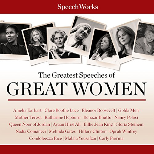 The Greatest Speeches of Great Women                   By:                                                                                                                                 SpeechWorks                               Narrated by:                                                                                                                                 Amelia Earhart,                                                                                        Clare Boothe Luce,                                                                                        Eleanor Roosevelt,                   and others                 Length: 7 hrs and 52 mins     9 ratings     Overall 3.0