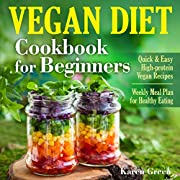 Vegan Diet - Cookbook for Beginners: Quick & Easy High-protein Vegan Recipes. Weekly Meal Plan for Healthy Eating. (Vegan Cookbook for Beginners 1)