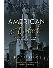 American Hotel: The Waldorf-Astoria and the Making of a Century