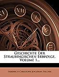 Geschichte Der Straubingischen Erbfolge, Volume 1...