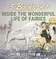 Inside the Wonderful Life of Fairies: 5 Books in 1