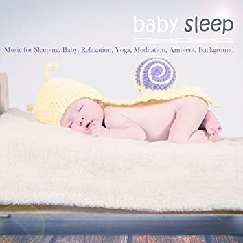 Baby Sleep: Music for Sleeping, Baby, Relaxation, Yoga, Meditation, Ambient, Background