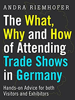 The What, Why and How of Attending Trade Shows in Germany: Hands-on Advice for both Visitors and Exhibitors by [Andra Riemhofer]
