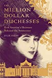 The Million Dollar Duchesses: How America's Heiresses Seduced the Aristocracy (English Edition)