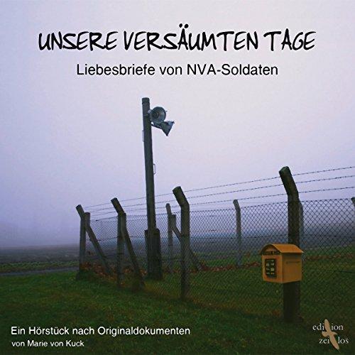 Unsere versäumten Tage. Liebesbriefe von NVA-Soldaten Titelbild
