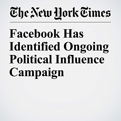 Facebook Has Identified Ongoing Political Influence Campaign copertina