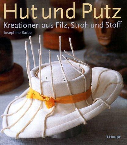 Hut und Putz: Kreationen aus Filz, Stroh und Stoff