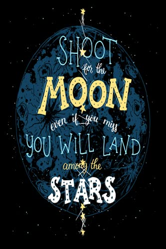 Shoot For The Moon Even If You Miss You Will Land Among The Stars: 6x9 College Ruled Line Paper 150 Pages