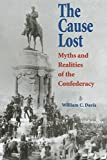 The Cause Lost: Myths and Realities of the Confederacy (Modern War Studies) - William C. Davis