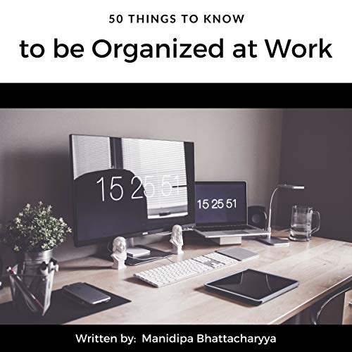 50 Things to Know to Be Organized at Work Audiobook By Manidipa Bhattacharyya, 50 Things To Know cover art