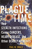 Plague Time: How Stealth Infections Cause Cancer, Heart Disease, and Other Deadly Ailments
